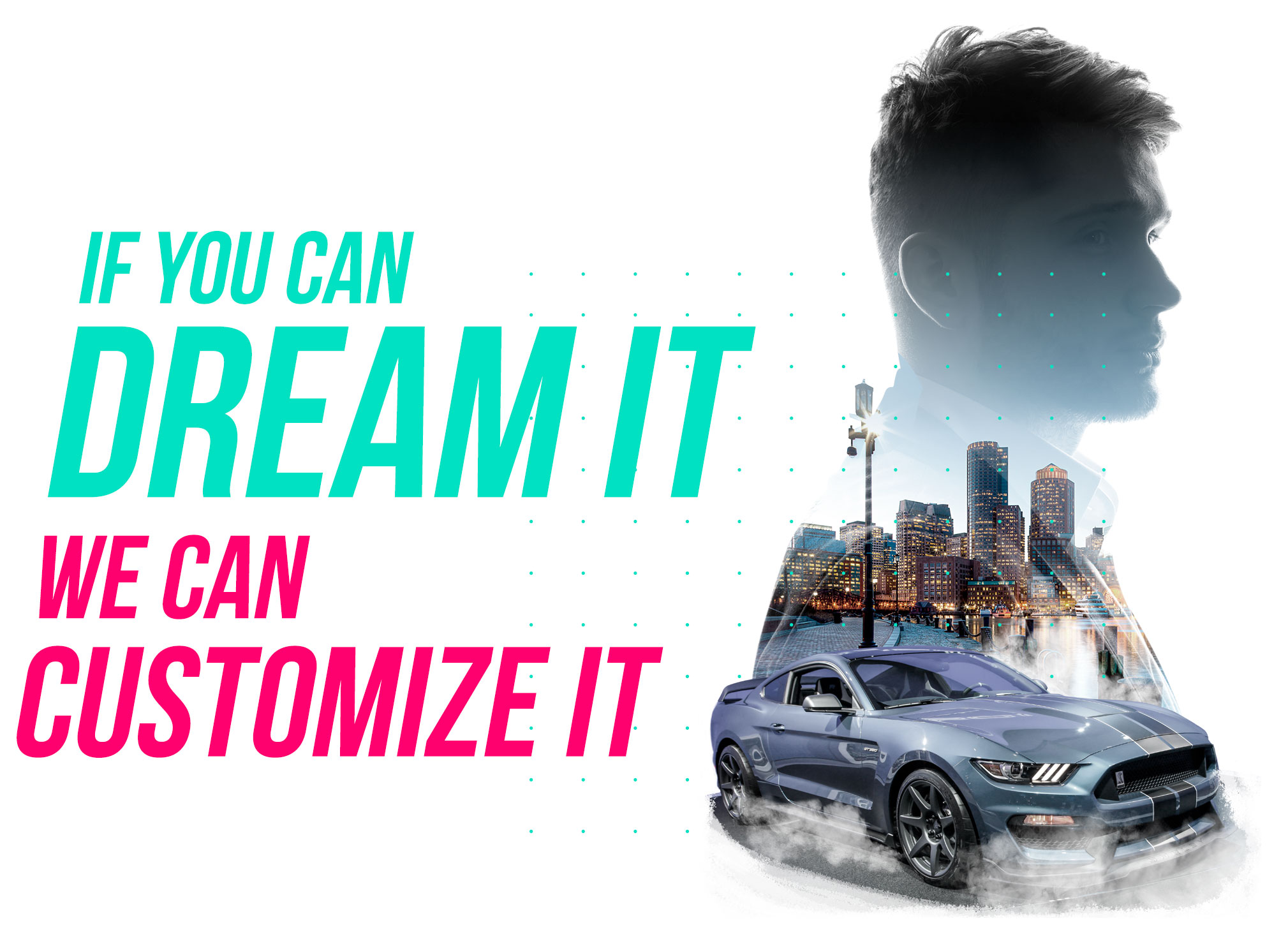 If you Dream it we can customize it